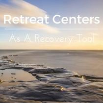 Retreat Centers as a recovery tool