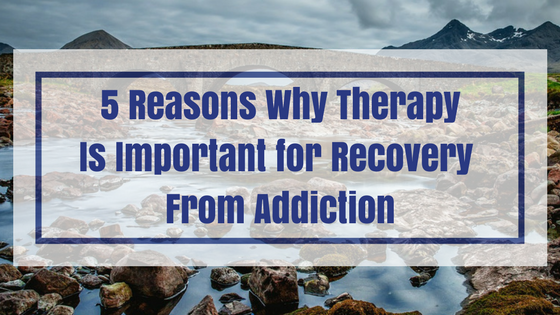 Why Therapy is Important for Recovery from Addiction