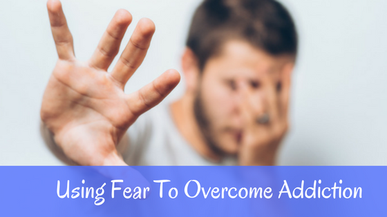 Using Fear To Overcome Addiction social