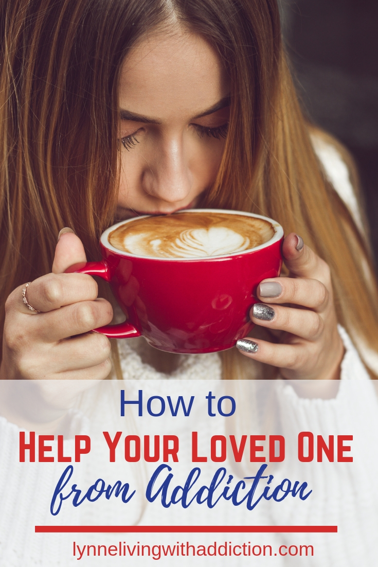 How To Help Your Loved One From Addiction