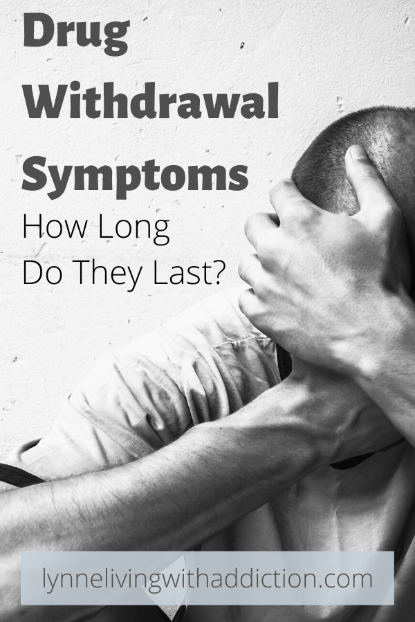 Drug Withdrawal Symptoms: How Long Do They Last?